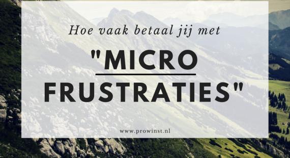 Micro Frustraties, hoe vaak betaal jij ermee?